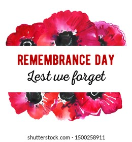 Remembrance day design concept. Poppy flowers and title Lest we forget. Hand drawn watercolor sketch illustration on white background