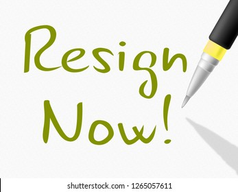 Resign Now Petition Means Quit Or Resignation From Job Government Or President. Anti Corruption Outcry Dismissal Protest
