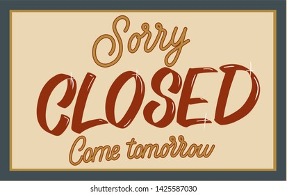 "Retro color illustration of a door sign ""sorry closed come tomorrow"" for cafe, bar, pub, restaurant, vintage shop. Casual font vintage style."