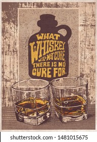 Retro design poster What Whiskey Will Not Cure, There Is No Cure For with whiskey in two glasses and motivational poster on a wooden wall. Raster Version Illustration.