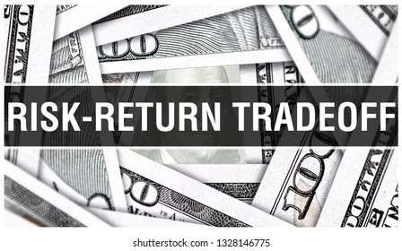 Risk-Return Tradeoff Closeup Concept. American Dollars Cash Money,3D rendering. Risk-Return Tradeoff at Dollar Banknote. Financial USA money banknote and commercial money investment profit concept