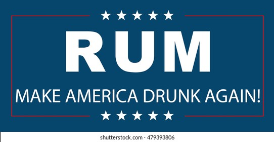Rum. Make America Drunk Again