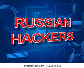 Russian Hackers Electronic Circuit Message Sign 3d Illustration. Cyber Crime  Criminal Campaign by Russian Government To Hack Elections In The USA Using Illegal Online Spying.