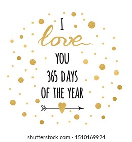 Saint Valentines day or wedding greeting card and cute quote. Typographic banner with positive emotional phrase 'I love you 365 days of the year' on the trendy gold and white background.
