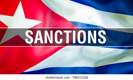 Sanctions on Cuba flag waving in the wind. US sanctions on Cuba concept. government sanctioned countries concept. Sanction list concept.