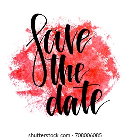 Save the date. Handwritten text. Modern calligraphy. Inspirational quote. Abstract red watercolor on white background
