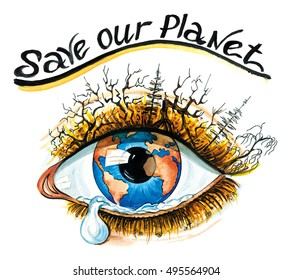 Save Our Planet Watercolor Eco Concept, conservation of the environment, ecology, resources. Crying Eye in the form of the Earth Globe with a tear, eyelashes in the form of dead withered trees, plants