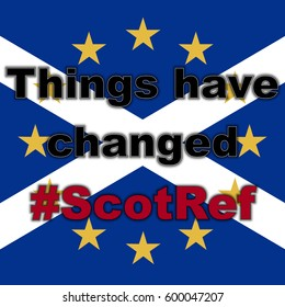 Scotland in EU, Indyref2, ScotRef - Scottish and European Union Flag - Things Have Changed