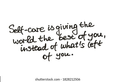 Self-care is giving the world the best of you, instead of what's left of you! Handwritten message on a white background.