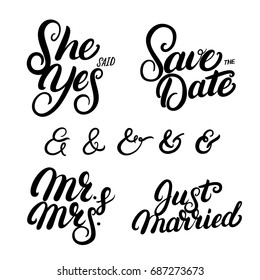 Set of hand written lettering wedding quotes. Save the date. She said yes. Just married. Mr and Mrs. Ampersands for wedding invitation.