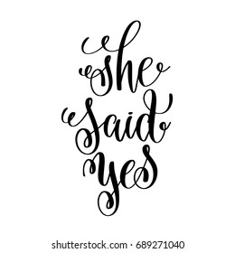 she said yes black and white hand ink lettering phrase celebration wedding design greeting card, photography overlay, calligraphy raster version illustration