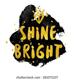 Shine Bright typography poster in black and gold colors. Beauty fashion background. Inspirational quotes.