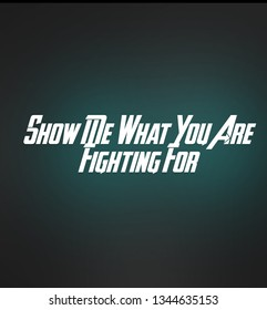 Show Me What You Are Fighting For