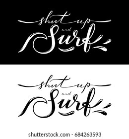 Shut up and surf. Black and white surfing related t-shirt or poster designs. Raster copy.
