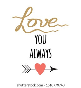 Sign with positive hand drawn love quote 'Love you always' decorated arrow and heart made on romantic typography style. Design calligraphy inscription.