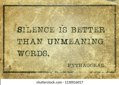 Silence is better than unmeaning words - ancient Greek philosopher Pythagoras quote printed on grunge vintage cardboard