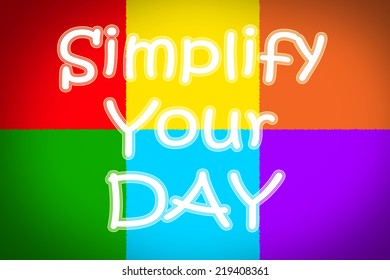 Simplify Your Day Concept text on background