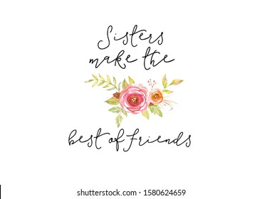 Sisters make the best of friends saying with a delicate watercolor floral element. Printable sister card.