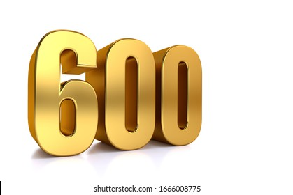 six hundred, 3d illustration golden number 600 on white background and copy space on right hand side for text