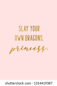 Slay your own dragons, princess girly motivational quote in gold foil