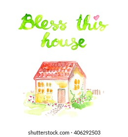 "Small cute house with lettering ""Bless this house"" and a small heart painted in watercolor on white isolated background"