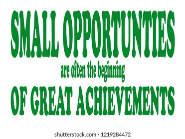 Small opportunties are often the beginning of great achievements. White paper, green lettering. Motivation, poster, quote.