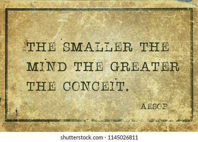 The smaller the mind the greater the conceit - famous ancient Greek story teller Aesop quote printed on grunge vintage cardboard
