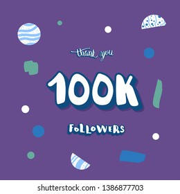 Social media template. 100k followers thank you. Banner for internet networks with geometric and abstract decoration. 100000 subscribers congratulation post illustration with lettering.