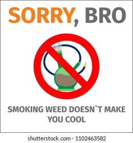 Sorry, bro smoking does not make you cool poster with sign no bong, illustration