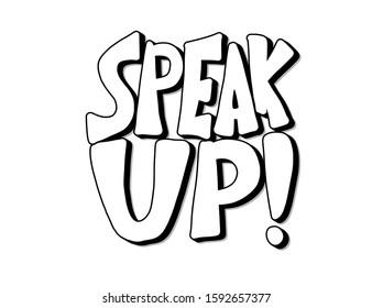 Speak up stylized quote. Hand drawn message.  illusatrtion.