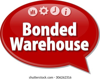 Speech bubble dialog illustration of business term saying Bonded Warehouse