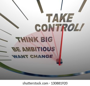 A speedometer with the words Want Change, Be Ambitious, Think Big and Take Control to encourage you to make your life better, achieve goals and be successful