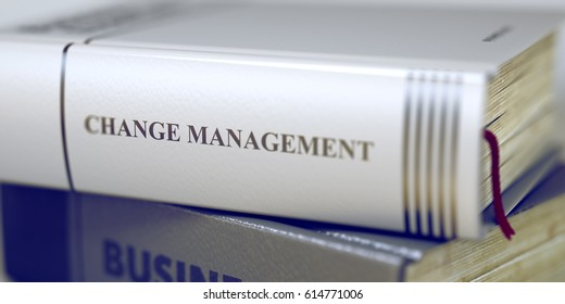 Stack of Books Closeup and one with Title - Change Management. Stack of Books with Title - Change Management. Closeup View. Book Title on the Spine - Change Management. Blurred. 3D.