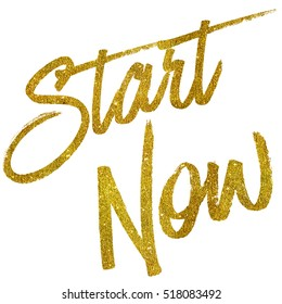 Start Now Gold Faux Foil Metallic Glitter Quote Isolated