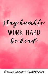 stay humble work hard be kind quote with watercolor background