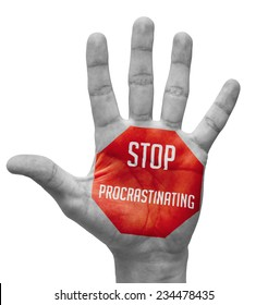 Stop Procrastinating Sign Painted, Open Hand Raised, Isolated on White Background.