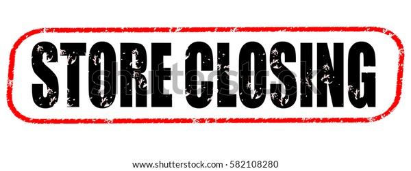 store closing red and black stamp on white background.
