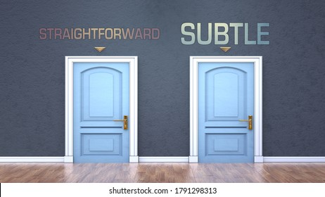 Straightforward and subtle as a choice - pictured as words Straightforward, subtle on doors to show that Straightforward and subtle are opposite options while making decision, 3d illustration