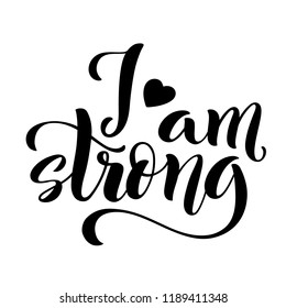I am strong. Modern calligraphy quote with handdrawn lettering. Template for print and poster. illustration.