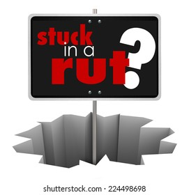 Stuck in a Rut words on a sign in a hole or pit to illustrate complacency and comfort zone and a need to make changes in your life, career or job