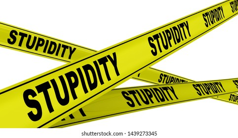 Stupidity. Yellow warning tapes with black words STUPIDITY (is a lack of intelligence, understanding or wit). Isolated. 3D Illustration