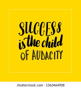 Success is the child of audacity lettering card, typographic design.  illustration.