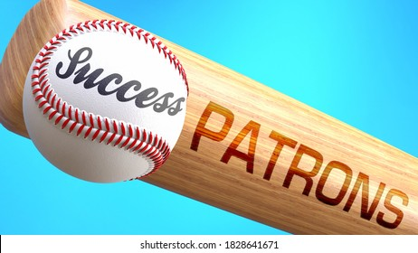 Success in life depends on patrons - pictured as word patrons on a bat, to show that patrons is crucial for successful business or life., 3d illustration
