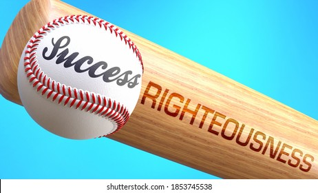 Success in life depends on righteousness - pictured as word righteousness on a bat, to show that righteousness is crucial for successful business or life., 3d illustration