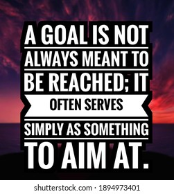 success quote with colorful background. A goal is not always meant to be reached; it often serves simply as something to aim at.