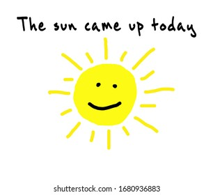 The sun came up today, text with a sun. Better times concept