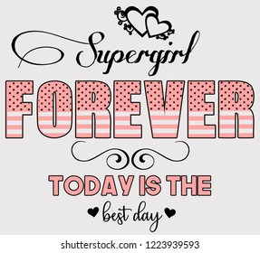 Supergirl forever today is the best day. Girl tshirt design. Textile slogan