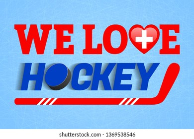 Swiss ice hockey background. Switzerland winter sports illustration. We love hockey poster. Heart symbol, tradition colors. For clothes prints, fancier flags, sporting design. Stick, puck text
