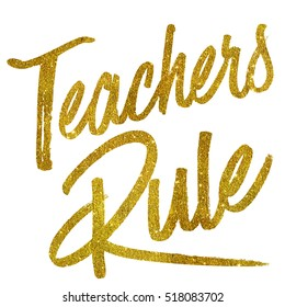 Teachers Rule Gold Faux Foil Metallic Glitter Quote Isolated