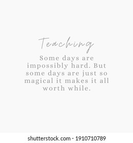 Teaching, some days are impossibly hard, some days are so magical it makes it worth it. Teaching Quote for social media. Neutral. Grey Tones. Light grey background with dark grey times new roman font.